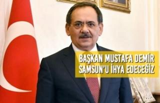 Başkan Demir: Samsun'u İhya Edeceğiz