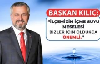 """Başkan Kılıç: """"İlçemizin İçme Suyu Meselesi..."""