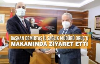 Başkan Demirtaş İl Sağlık Müdürü Oruç'u...