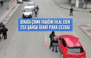 Sokağa Çıkma Yasağını İhlal Eden 253 Şahsa...