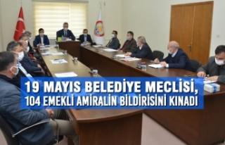 19 Mayıs Belediye Meclisi, 104 Emekli Amiralin Bildirisini...