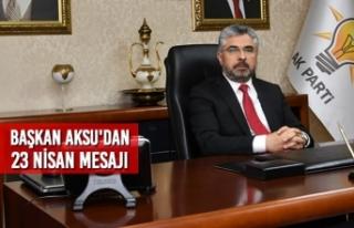 Başkan Aksu'dan 23 Nisan Ulusal Egemenlik ve...