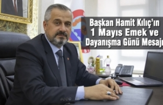 Başkan Kılıç'ın 1 Mayıs Emek ve Dayanışma...