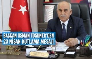 Başkan Osman Tosuner'den 23 Nisan Kutlama Mesajı