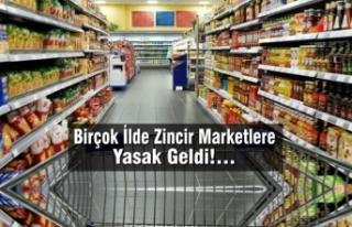 Birçok İlde Zincir Marketlere Yasak Geldi!…