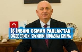 İş İnsanı Osman Parlak'tan Sözde Ermeni Soykırımı...