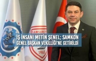 Metin Şenel; SAMKON Genel Başkan Vekilliği Görevine...