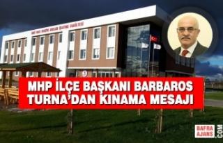 MHP İlçe Başkanı Barbaros Turna'dan Kınama...
