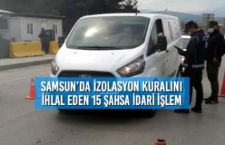 Samsun'da İzolasyon Kuralını İhlal Eden 15 Şahsa...