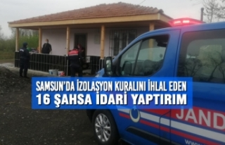 Samsun'da İzolasyon Kuralını İhlal Eden 16 Şahsa...