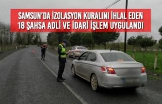 Samsun'da İzolasyon Kuralını İhlal Eden 18 Şahsa...