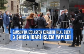 Samsun'da İzolasyon Kuralını İhlal Eden 3 Şahsa...