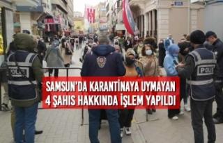 Samsun'da Karantinaya Uymayan 4 Şahıs Hakkında...