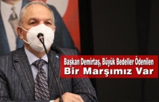 Başkan Demirtaş, Büyük Bedeller Ödenilen Bir...