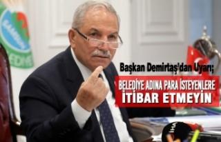Başkan Demirtaş'dan Uyarı; Belediye Adına Para...