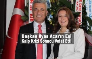 Başkan İlyas Acar'ın Eşi Kalp Krizi Sonucu...