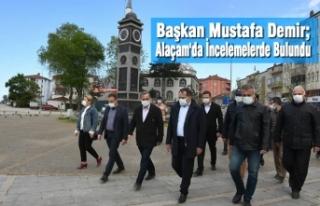 Başkan Mustafa Demir Alaçam'da İncelemelerde...