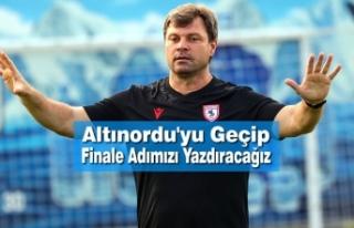 Ertuğrul Sağlam: Altınordu'yu Geçip Finale...