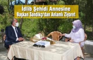 İdlib Şehidi Annesine Başkan Sandıkçı'dan...