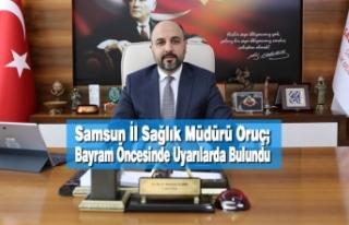 İl Sağlık Müdürü Oruç; Bayram Öncesinde Uyarılarda...