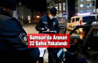 Samsun'da Aranan 22 Şahıs Yakalandı