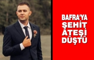 Bafra'ya Şehit Ateşi Düştü