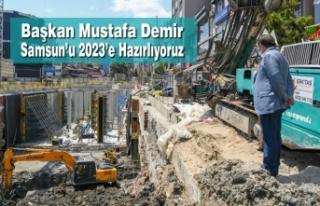 Başkan Demir : Samsun'u 2023'e Hazırlıyoruz