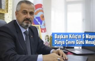 Başkan Kılıç'ın 5 Mayıs Dünya Çevre Günü...