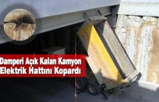 Damperi Açık Kalan Kamyon Elektrik Hattını Kopardı:...