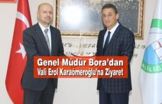 Genel Müdür Bora'dan Vali Erol Karaömeroğlu'na...