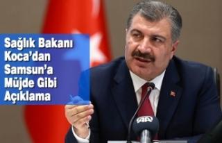Sağlık Bakanı Koca'dan Samsun'a Müjde Gibi...