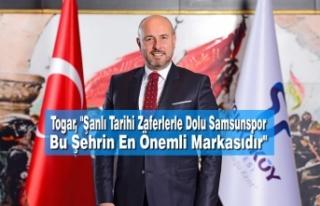 """Togar, """"Şanlı Tarihi Zaferlerle Dolu Samsunspor..."""
