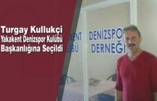 Turgay Kullukçi; Yakakent Denizspor Kulübü Başkanlığına...