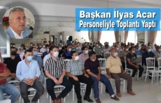 Başkan İlyas Acar Personeliyle Toplantı Yaptı