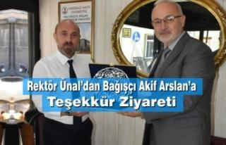Rektör Ünal'dan Bağışçı Akif Arslan'a Teşekkür...