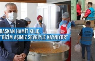 """Başkan Kılıç: """"Bizim Aşımız Sevgiyle Kaynıyor"""""""