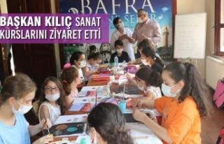 Başkan Kılıç Sanat Kurslarını Ziyaret Etti