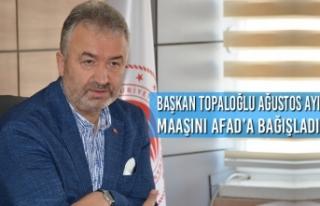 Başkan Topaloğlu Ağustos Ayı Maaşını Afad'a...