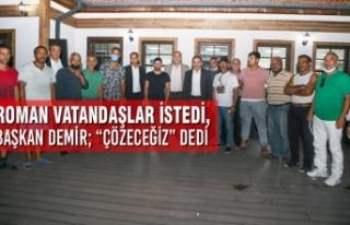 """Roman Vatandaşlar İstedi, Başkan Demir; """"Çözeceğiz""""..."""