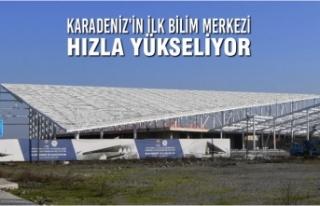 Karadeniz'in İlk Bilim Merkezi Hızla Yükseliyor