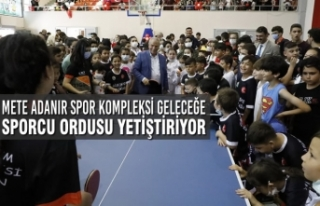 Mete Adanır Spor Kompleksi Geleceğe Sporcu Ordusu...