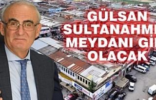 Başkan Yılmaz; Gülsan Sanayi Sultanahmet Meydanı...