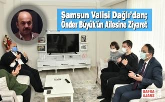 Samsun Valisi Dağlı'dan; Merhum Önder Büyük'ün Ailesine Ziyaret