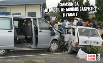Samsun'da Otomobil İle Minibüs Çarpıştı: 6 Yaralı