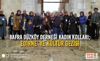 Bafra Düzköy Derneği Kadın Kolları; Edirne' Ye Kültür Gezisi