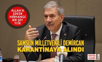 Samsun Milletvekili Demircan Karantinaya Alındı