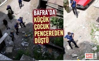 Bafra'da Küçük Çocuk Pencereden Düştü