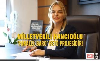 Milletvekili Hancıoğlu: 'Paralel Baro' FETÖ Projesidir!