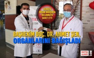 Başhekim Doç. Dr. Ahmet Şen, Organlarını Bağışladı