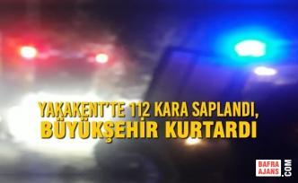 Yakakent'te 112 Kara Saplandı, Büyükşehir Kurtardı